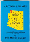 Books:Americana & American History, Byrd Howell Granger. Arizona's Names: X Marks the Place.[Tucson: Falconer Publishing, 1983]. First edition, first p...