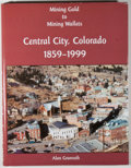 Books:Americana & American History, Alan Granruth. Mining Gold to Mining Wallets: Central City,Colorado 1859-1999. [Central City: Granruth, 1999]. Firs...