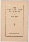 Books:Americana & American History, [Texas Folklore Society]. Will H. Thomas. Some CurrentFolk-Songs of the Negro. Austin: Texas Folk-Lore Society,n.d...