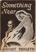 Books:Horror & Supernatural, August Derleth. Something Near. Sauk City: Arkham House, 1945. First edition of a printing of two thousand copie...