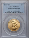 Modern Issues, 2009-W G$10 Margaret Taylor MS70 PCGS....