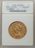 Liberty Eagles, 1871-CC $10 -- Cleaned -- ANACS. VF30 Details. Variety 1-A....
