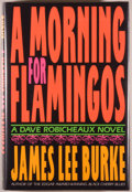 Books:Mystery & Detective Fiction, James Lee Burke. SIGNED. A Morning for Flamingos. Boston:Little, Brown and Company, 1990. First edition, signed...