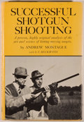 Books:Americana & American History, Andrew Montague with S. V. Beckwith. Successful ShotgunShooting. [New York]: Winchester Press, [1974]. Third printi...