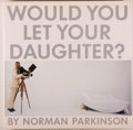 Books:Photography, Norman Parkinson. SIGNED. Would You Let Your Daughter? New York: Grove, [1985]. First American edition, first printi...
