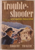Books:Mystery & Detective Fiction, Robert Traver [Pseudonym for John D. Voelker].Trouble-Shooter. The Story of a NorthwoodsProsecutor. New York: ...