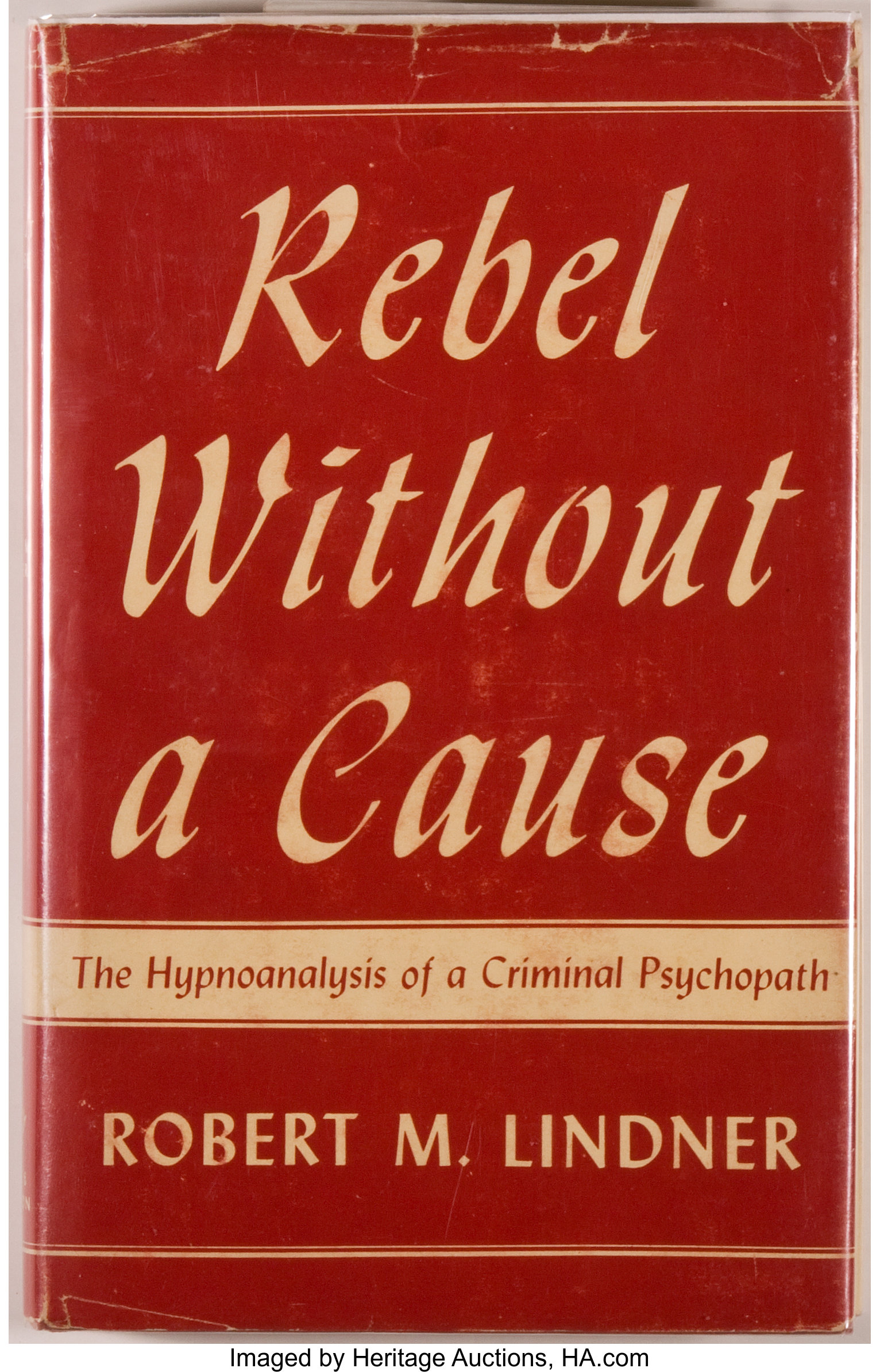Robert M. Lindner. Rebel Without a Cause... The Hypnoanalysis of a | Lot #92353 | Heritage Auctions