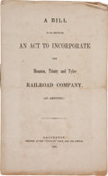 Books:Americana & American History, [Railroads]. A Bill to be Entitled An Act to Incorporate theHouston, Trinity and Tyler Railroad Company. (As Amended.)...