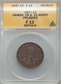 Coins of Hawaii, 1847 1C Hawaii Cent, Cross 4, 15 Berry -- Polished -- ANACS. Fine12 Details. NGC Census: (0/211). PCGS Population (1/351)....