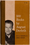Books:Horror & Supernatural, August Derleth. 100 Books by August Derleth. Sauk City:Arkham House, 1962. First edition, first printing. Octavo. 1...