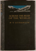 Books:Travels & Voyages, Lieut. P. T. Etherton. Across the Roof of the World. London: Constable and Company, 1911. First edition. Tall octavo...