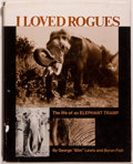"Books:Natural History Books & Prints, [Elephants]. George ""Slim"" Lewis and Byron Fish. I Loved Rogues. [Seattle]: Superior Publishing Company, [1978]. Fir..."
