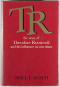 Books:Americana & American History, Noel F. Busch. T. R. The Story of Theodore Roosevelt and HisInfluence On Our Times. New York: Reynal & Company, 196...