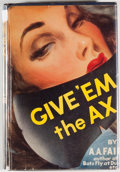 Books:Mystery & Detective Fiction, A. A. Fair. Give 'em the Ax. New York: Morrow, 1944. Firstedition, first printing. Twelvemo. 218 pages. Publisher's...