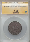 1781 TOKEN North American Token -- Corroded -- ANACS. F12 Details. NGC Census: (5/38). PCGS Population (4/153). (#589)...