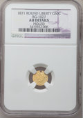 California Fractional Gold: , 1871 50C Liberty Round 50 Cents, BG-1027, R.3, -- Holed -- NGCDetails. AU. NGC Census: (0/18). PCGS Population (13/172). ...