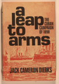 Books:Americana & American History, John Cameron Dierks. A Leap to Arms: The Cuban Campaign of1898. Philadelphia: Lippincott, [1970]. First edition. Oc...
