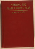 Books:Travels & Voyages, John W. Eddy. Hunting the Alaska Brown Bear. New York: Putnam's, 1930. First edition. Octavo. 253 pages. Illustrated...