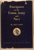 Books:Americana & American History, Ella Lonn. INSCRIBED. Foreigners in the Union Army and Navy.Baton Rouge: Louisiana State University, [1951]. First ...
