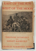 Books:Americana & American History, Theodore Roosevelt and Kermit Roosevelt. East of the Sun andWest of the Moon. New York: Charles Scribner's Sons, 19...
