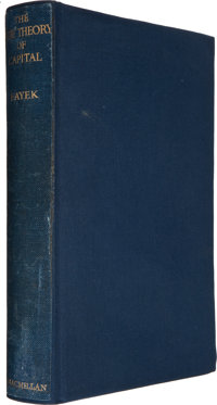 Friedrich A. Hayek. The Pure Theory of Capital. London: Macmillan, 1941. First printing. Fro