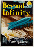 Books:Science Fiction & Fantasy, Robert Spencer Carr. INSCRIBED/LIMITED. Beyond Infinity. Reading: Fantasy Press, 1951. First edition, limited to 3...