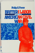 Books:Americana & American History, [Civil War]. Philip S. Foner. British Labor and the AmericanCivil War. New York: Holmes & Meier, [1981]. First ...