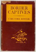 Books:Americana & American History, [Texana]. Carl Coke Rister. Border Captives. The Trafficin Prisoners by Southern Plains Indians, 1835-1875. Nor...