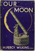 Books:Science & Technology, [Jerry Weist]. H. Percy Wilkins. Our Moon. London: Frederick Muller, [1954]. First edition, first printing. Octa...