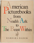 Books:Books about Books, [Children's Books]. Barbara Bader. American Picture Books from Noah's Ark to the Beast Within. New York: Macmill...