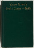 Books:Americana & American History, Zane Grey. Zane Grey's Book of Camps and Trails. New York:Harper & Brothers, 1931. First edition. Octavo. 211 pages...