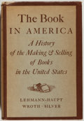Books:Books about Books, Hellmut Lehmann-Haupt. The Book in America. A History of theMaking and Selling of Books in the United States. N...