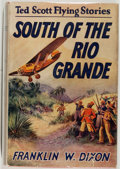 Books:Fiction, Franklin W. Dixon. Ted Scott Flying Stories: South of the RioGrande. New York: Grosset & Dunlap, 1928. Later re...