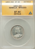1893 25C Isabella Quarter -- Whizzed -- ANACS. XF40 Detail. NGC Census: (3/3363). PCGS Population (11/4580). Mintage: 24...