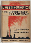 Books:Americana & American History, Ralph Arnold and William J. Kemnitzer. Petroleum in the UnitedStates and Possessions. New York: Harper, 1931. F...