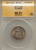 Seated Quarters: , 1875 25C -- Cleaned -- ANACS. MS60 Details. NGC Census: (1/208).PCGS Population (2/218). Mintage: 4,293,500. Numismedia Ws...