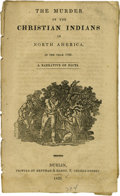 Books:Pamphlets & Tracts, 1826 The Murder Of The Christian Indians in North Americain the Year 1782- A Narrative of Facts (Dublin: Bentham &...