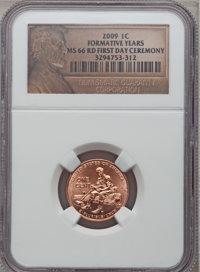 2009 1C Formative Years First Day Ceremony MS66 Red NGC. NGC Census: (0/0). PCGS Population (628/4). Numismedia Wsl. Pri...