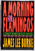 Books:Mystery & Detective Fiction, James Lee Burke. SIGNED. A Morning for Flamingos. Little,Brown, 1990. First edition, first printing. Signed by th...