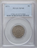 Shield Nickels: , 1871 5C XF40 PCGS. PCGS Population (8/119). NGC Census: (2/73).Mintage: 561,000. Numismedia Wsl. Price for problem free NG...