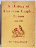 Books:Reference & Bibliography, William Murrell. A History of American Graphic Humor.Macmillan, 1938. First edition, first printing. Toning and chi...