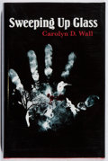 Books:Mystery & Detective Fiction, Carolyn D. Wall. SIGNED. Sweeping Up Glass. Poisoned Pen,2008. First edition, first printing. Signed by the autho...