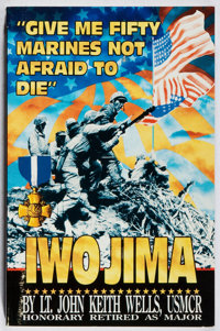 John Keith Wells. INSCRIBED. Give Me Fifty Marines Not Afraid to Die: Iwo Jima. Ka-Well, 1995