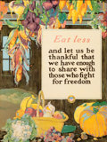 "Prints, A. HENDEE (American, 20th Century). ""Eat Less and Let Us BeThankful That We Have Enough to Share"". Color lithograph. 28..."