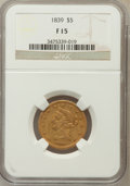 Liberty Half Eagles: , 1839 $5 Fine 15 NGC. NGC Census: (2/237). PCGS Population (1/142).Mintage: 118,143. Numismedia Wsl. Price for problem free...