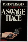 Books:Mystery & Detective Fiction, Robert B. Parker. A Savage Place. Delacorte, 1981. Firstedition, first printing. Fine....