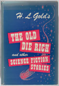 Books:Science Fiction & Fantasy, H. L. Gold. INSCRIBED. The Old Die Rich. Crown, 1955. First edition, first printing. Signed and inscribed by t...