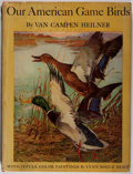 Books:Natural History Books & Prints, [Colonel Theodore Roosevelt, contributor]. Van Campen Heilner.Our American Game Birds. Garden City: Doubleday, ...