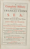 Books, [Naval History]. Josiah Burchett. Complete History of the mostRemarkable Transactions at Sea,... London: 1720. Firs...
