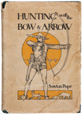 Books:Sporting Books, Saxton Pope. Hunting with the Bow & Arrow. New York:Putnam's, 1925. Second edition. Yana Bow Hunter, Ishi....